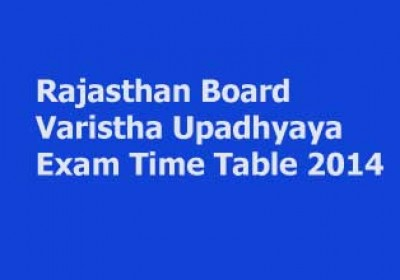 Rajasthan Board Varistha Upadhyaya Exam Time Table 2014 announced
