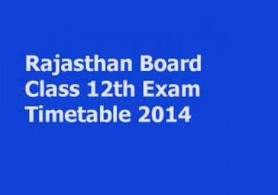 Rajasthan Board Class 12 Exam Timetable 2014 announced
