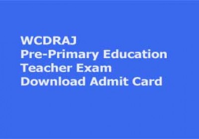 Download Admit Card for Pre-Primary Education Teacher Exam in WCDRAJ Rajasthan